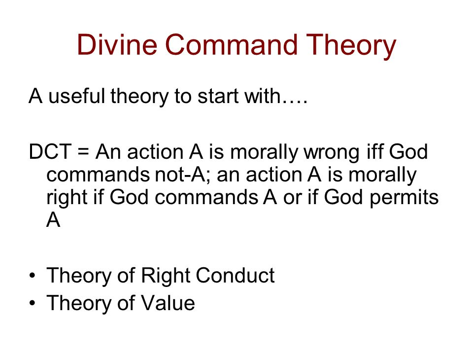 Divine Command Theory A useful theory to start with….