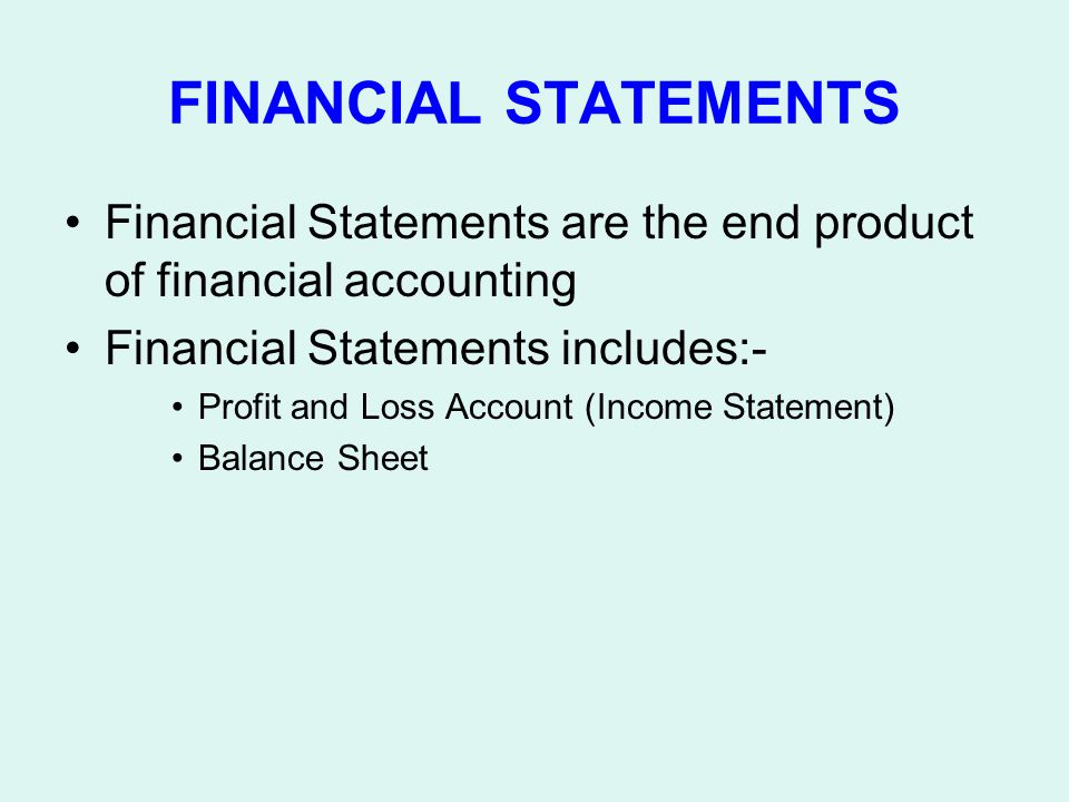 FINANCIAL STATEMENTS Financial Statements are the end product of financial accounting. Financial Statements includes:-