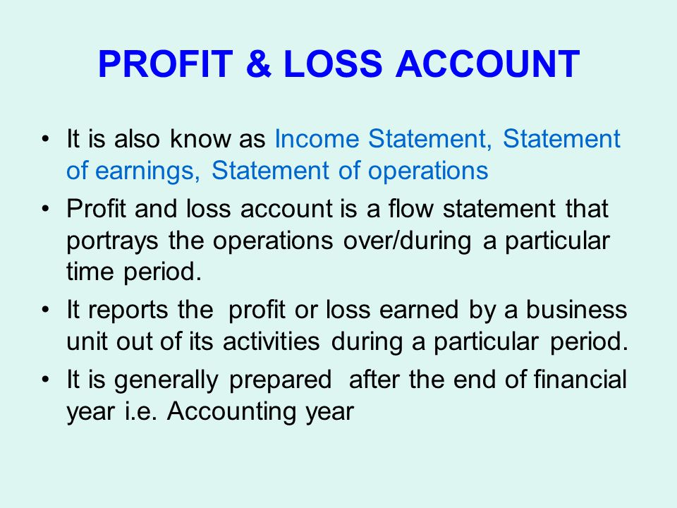 PROFIT & LOSS ACCOUNT It is also know as Income Statement, Statement of earnings, Statement of operations.
