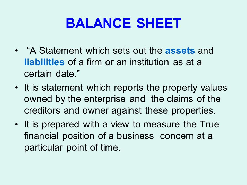 BALANCE SHEET A Statement which sets out the assets and liabilities of a firm or an institution as at a certain date.
