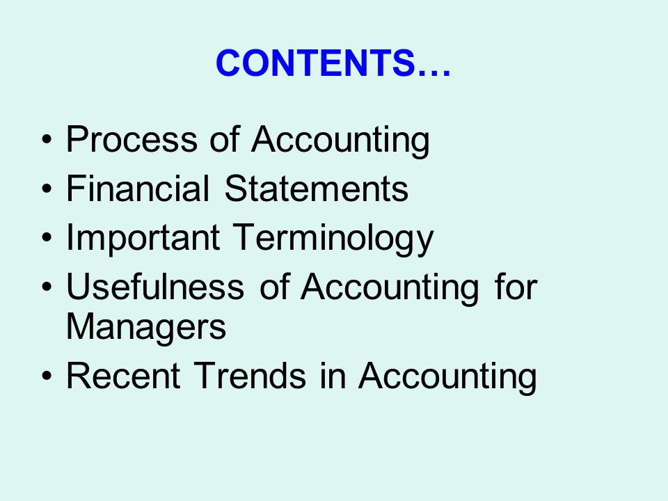 CONTENTS… Process of Accounting. Financial Statements. Important Terminology. Usefulness of Accounting for Managers.