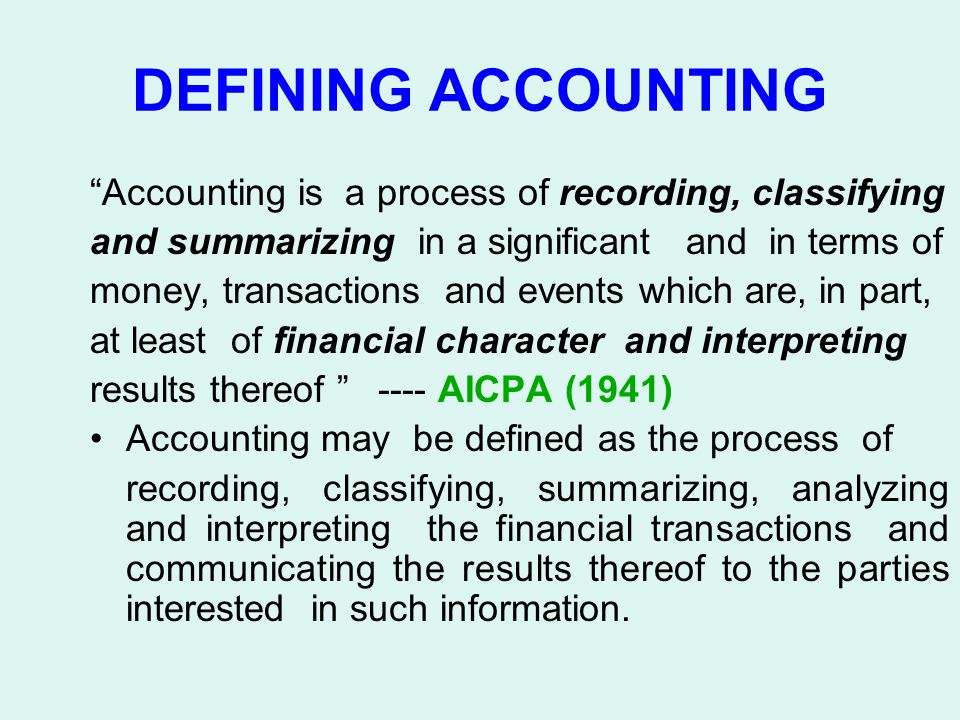 DEFINING ACCOUNTING Accounting is a process of recording, classifying