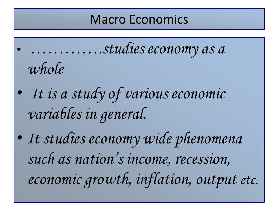 it is the study of economy as a whole Macroeconomics refers a branch of economics that study whole economy and  summarizes the performance of all markets simultaneously it also interested in.