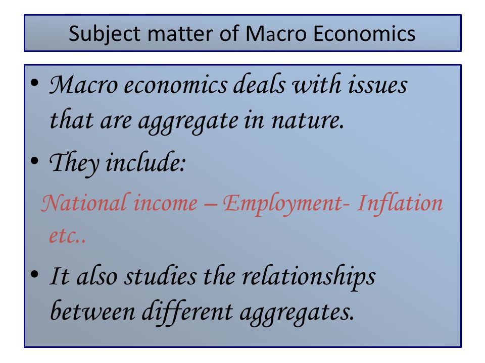 Subject matter of Macro Economics