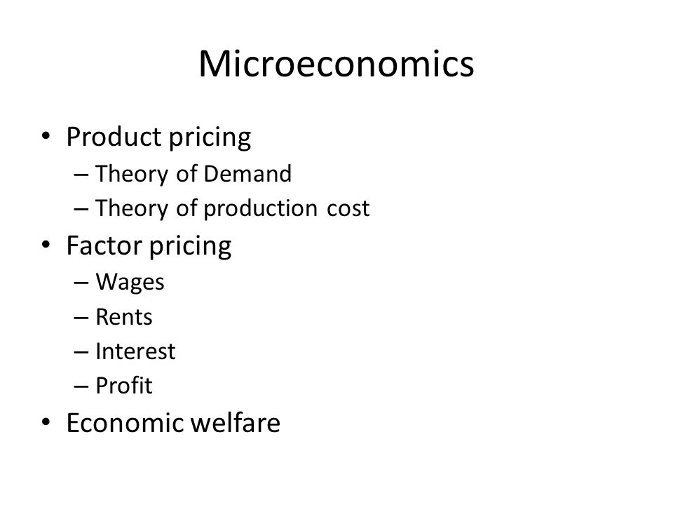 Microeconomics Product pricing Factor pricing Economic welfare