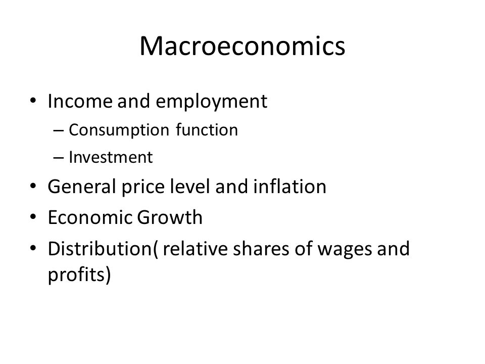 Macroeconomics Income and employment General price level and inflation