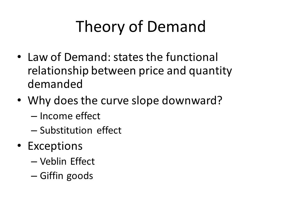 Theory of Demand Law of Demand: states the functional relationship between price and quantity demanded.