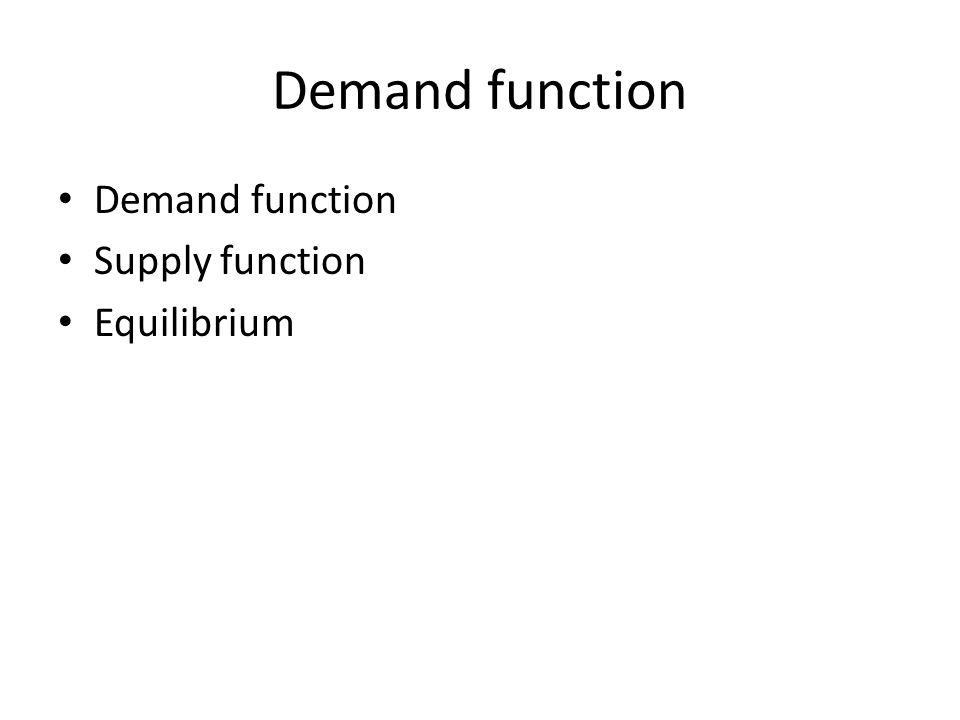 Demand function Demand function Supply function Equilibrium