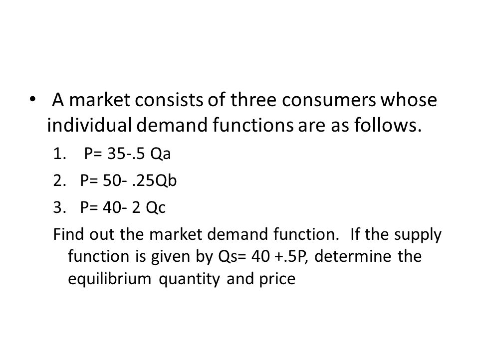 A market consists of three consumers whose individual demand functions are as follows.