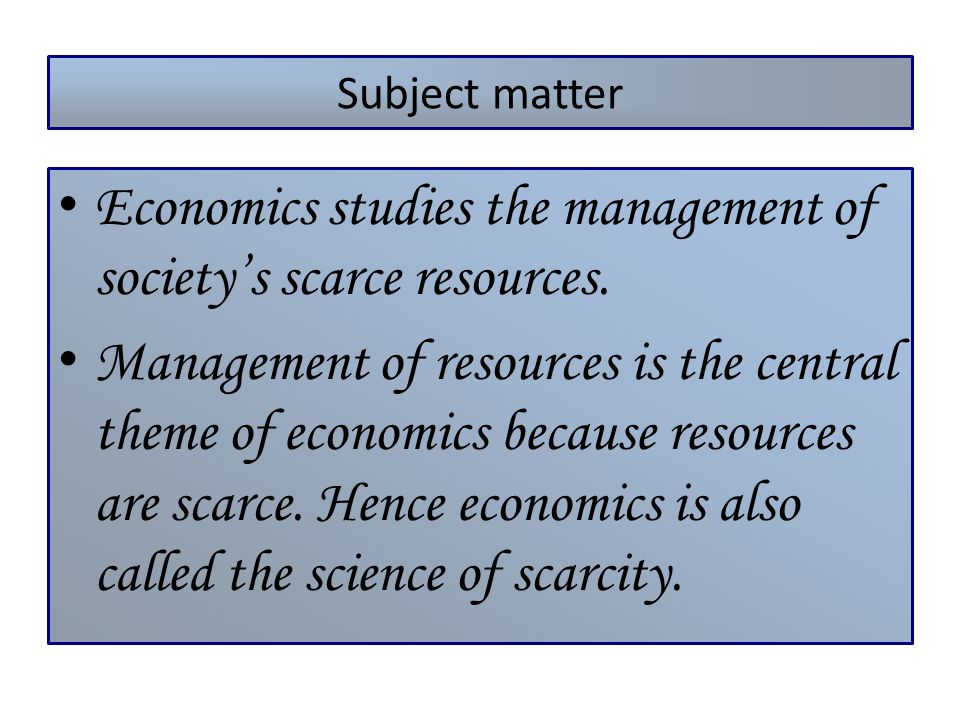 Economics studies the management of society's scarce resources.