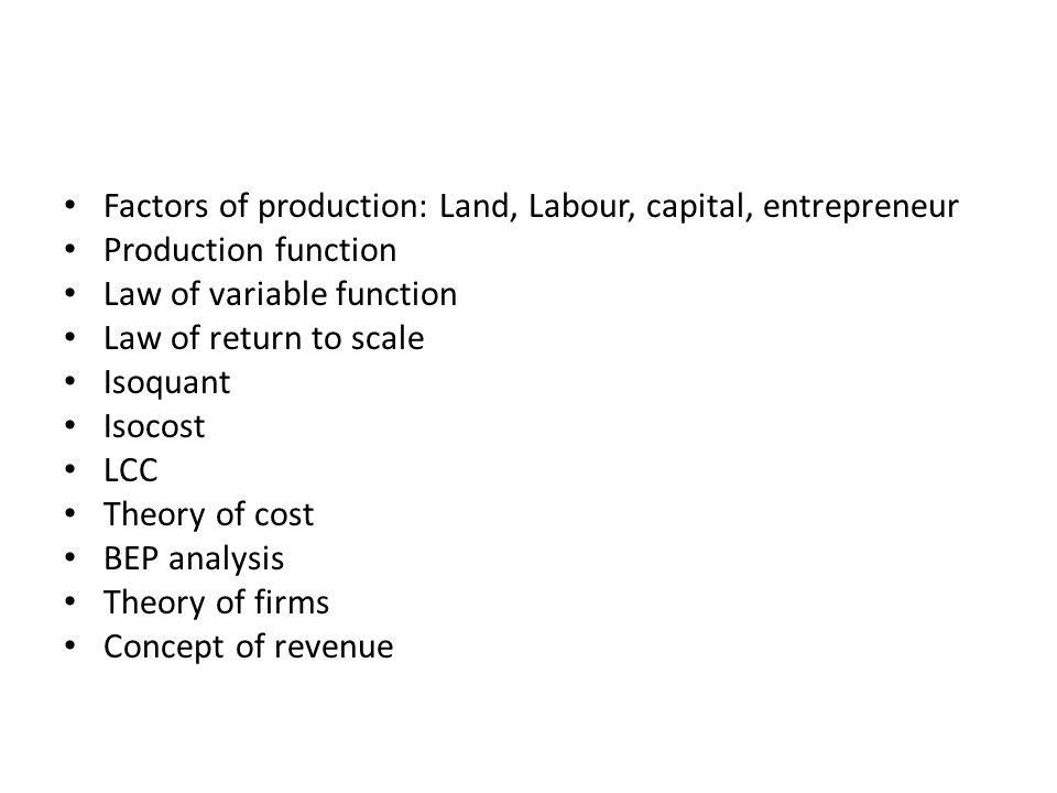 Factors of production: Land, Labour, capital, entrepreneur