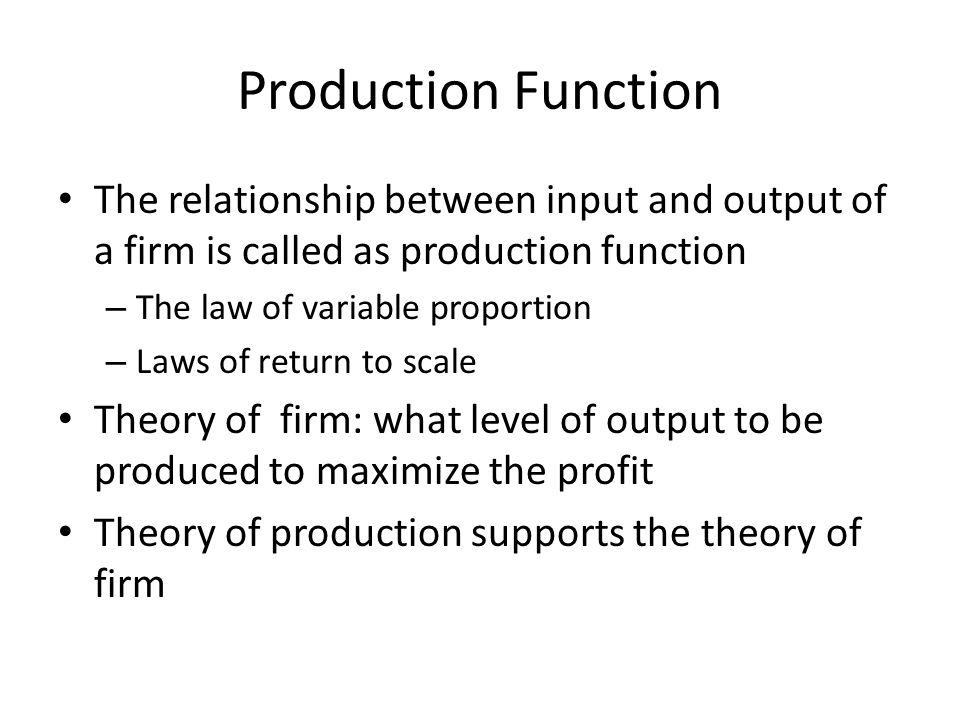 Production Function The relationship between input and output of a firm is called as production function.