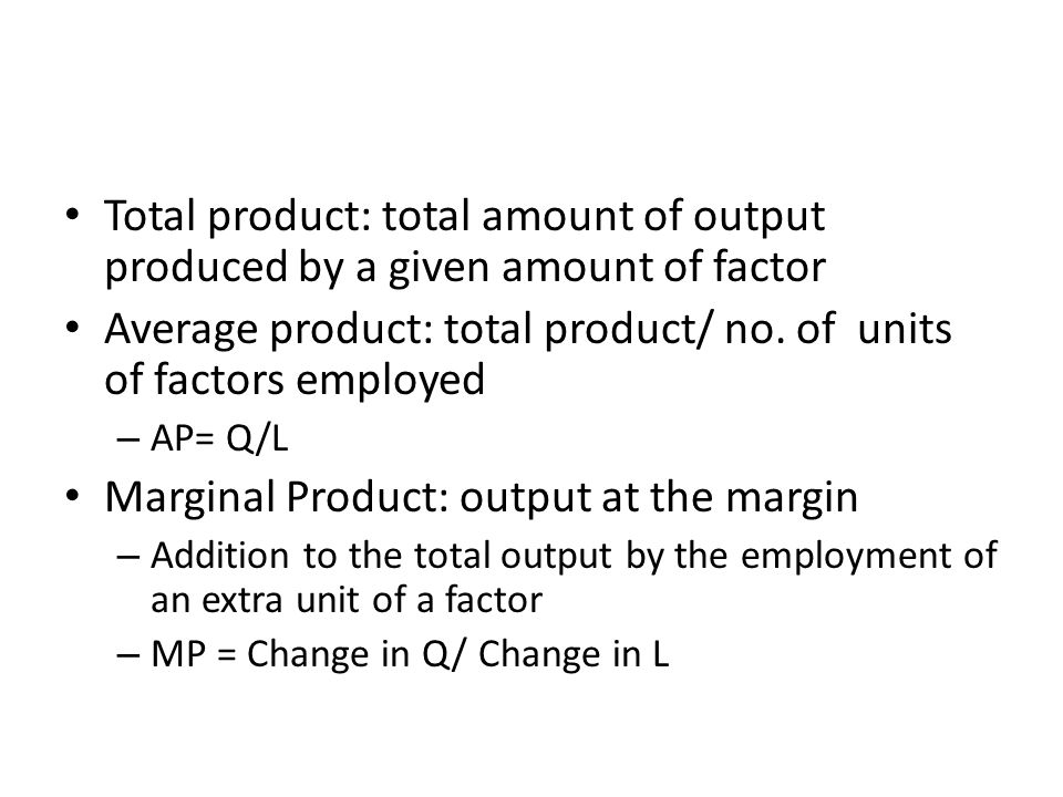 Average product: total product/ no. of units of factors employed