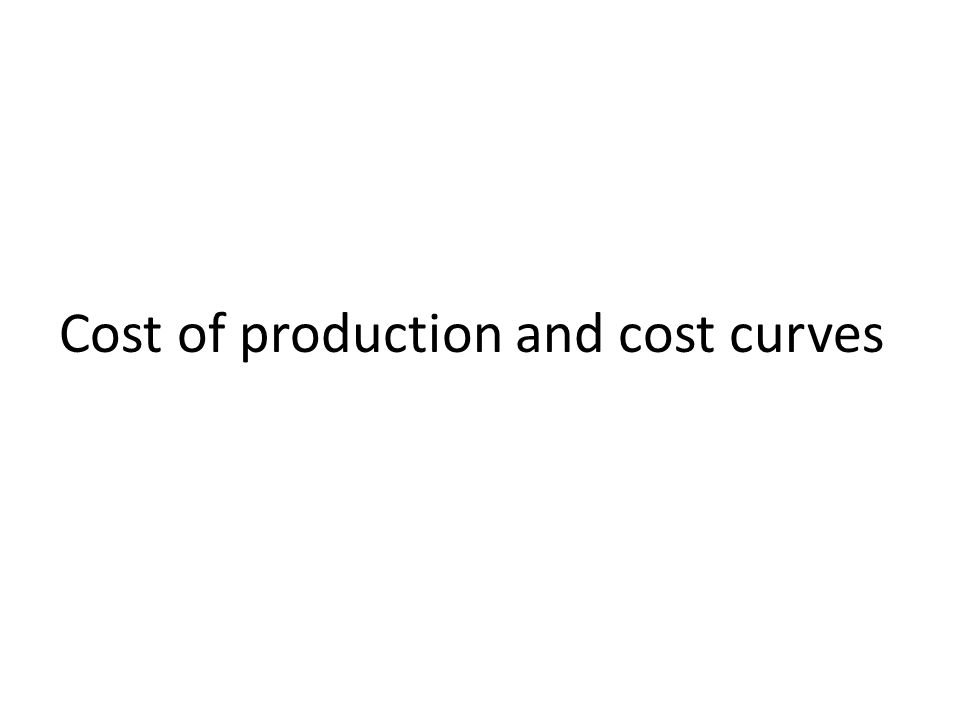 Cost of production and cost curves