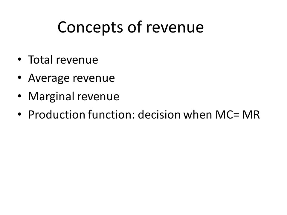 Concepts of revenue Total revenue Average revenue Marginal revenue