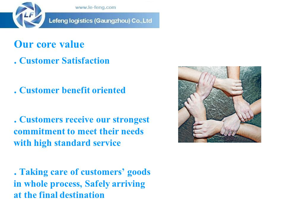 Our core value . Customer Satisfaction. . Customer benefit oriented.