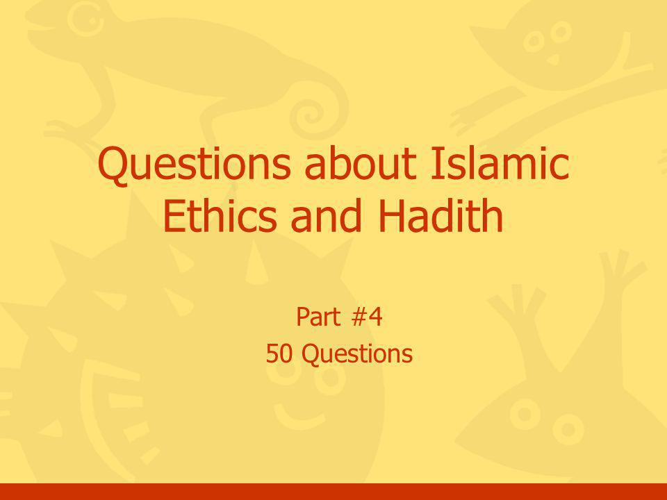 Questions about Islamic Ethics and Hadith