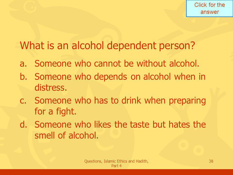 What is an alcohol dependent person