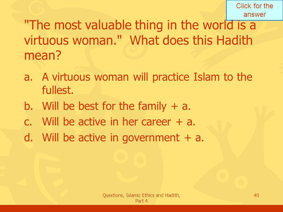 Questions, Islamic Ethics and Hadith, Part 4