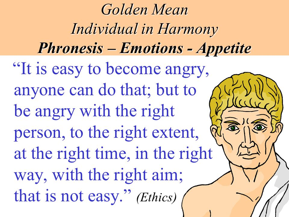 Golden Mean Individual in Harmony Phronesis – Emotions - Appetite