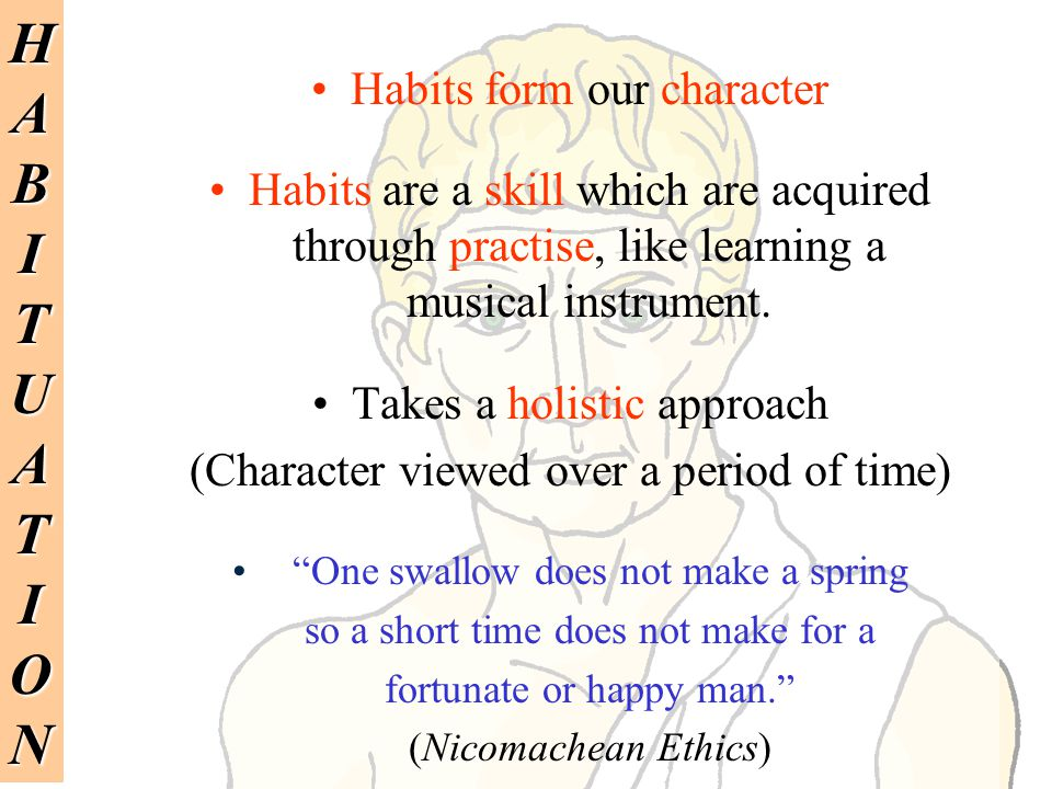 H A B I T U O N Habits form our character