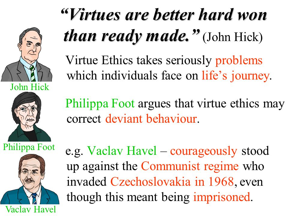 Virtues are better hard won than ready made. (John Hick)