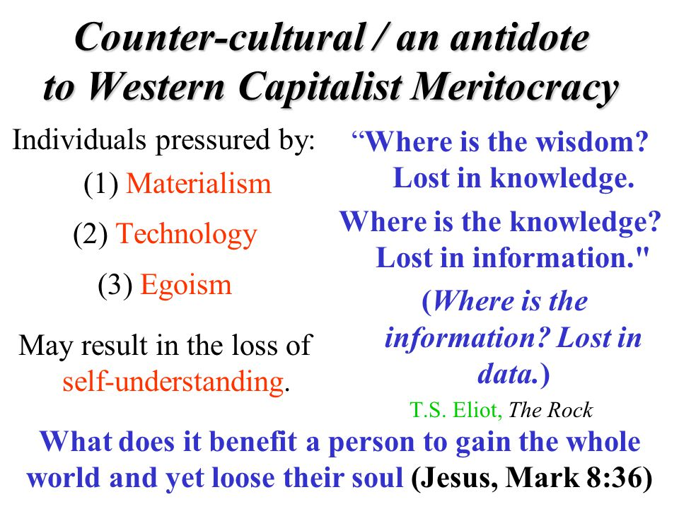 Counter-cultural / an antidote to Western Capitalist Meritocracy