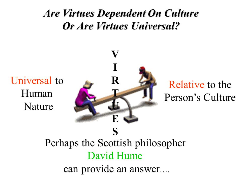 Are Virtues Dependent On Culture Or Are Virtues Universal