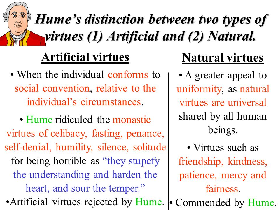 Hume's distinction between two types of virtues (1) Artificial and (2) Natural.