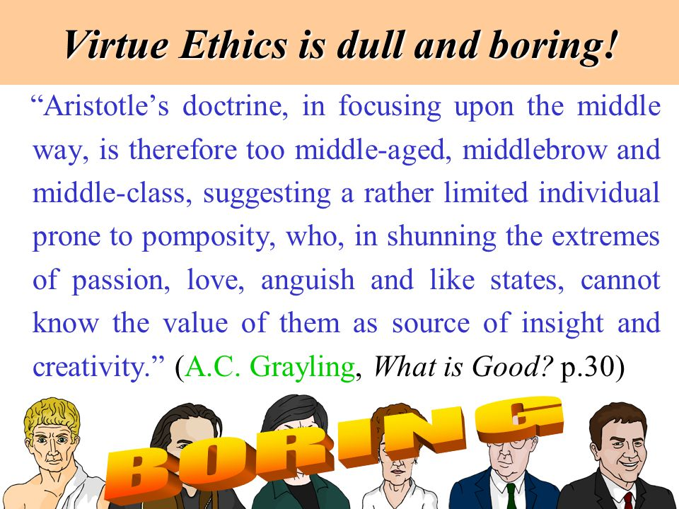 Virtue Ethics is dull and boring!
