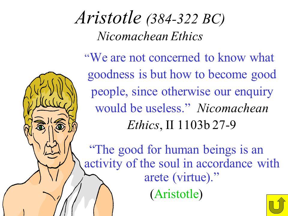 Aristotle (384-322 BC) Nicomachean Ethics