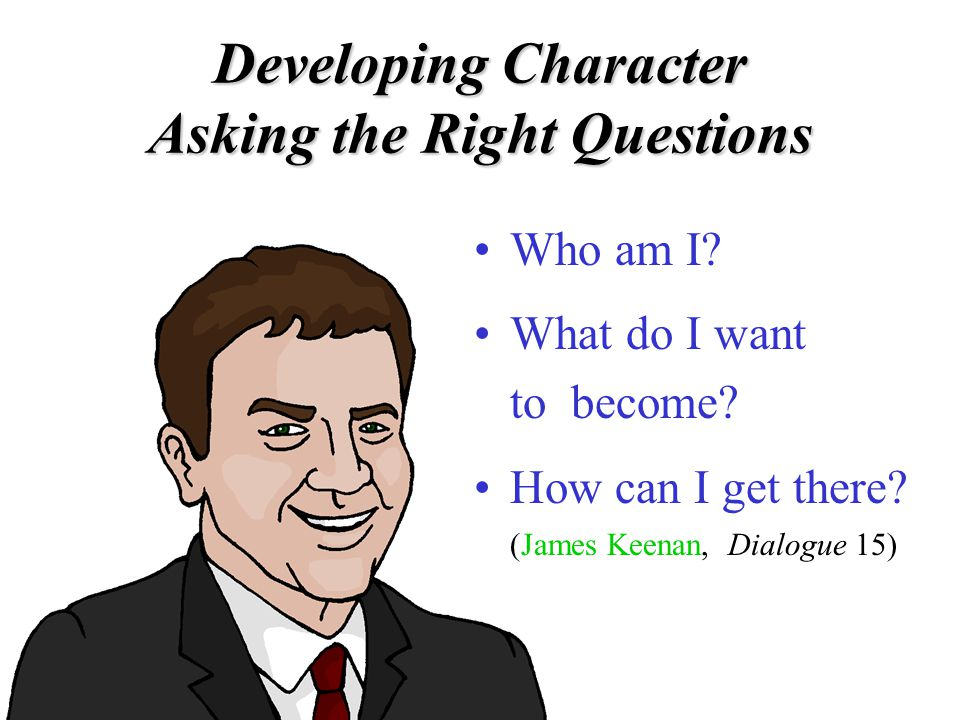 Developing Character Asking the Right Questions