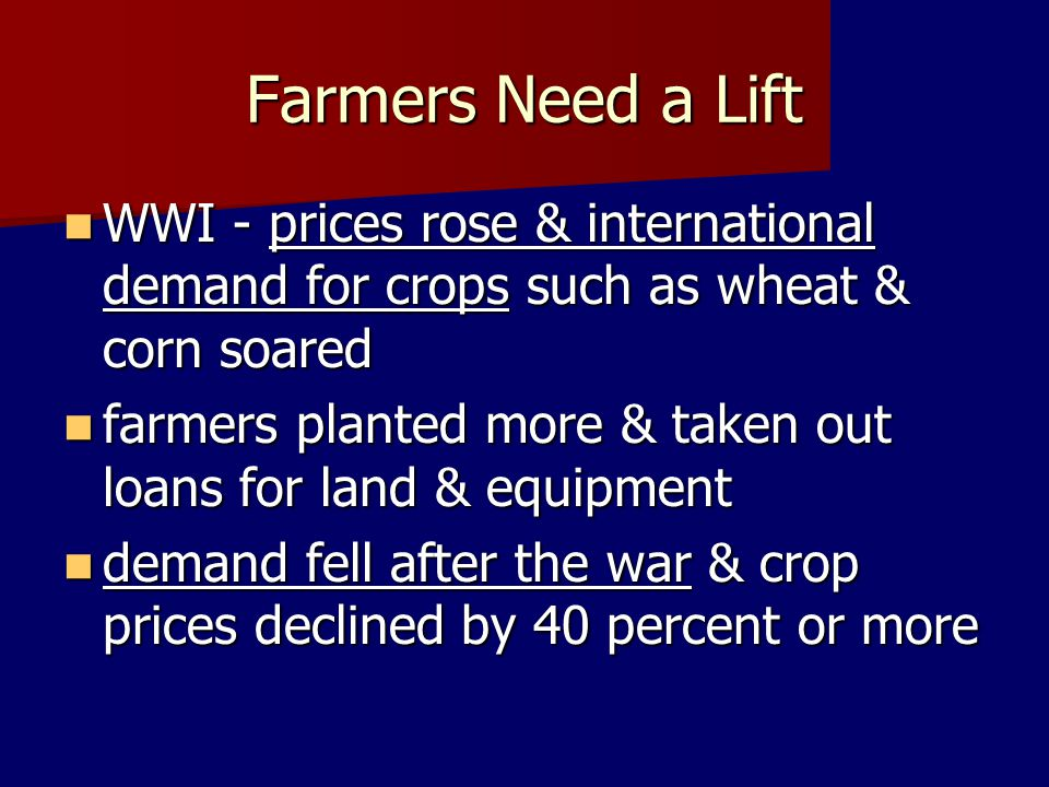 Farmers Need a Lift WWI - prices rose & international demand for crops such as wheat & corn soared.