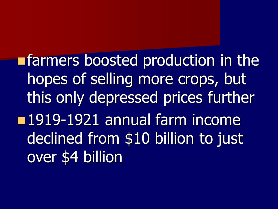 farmers boosted production in the hopes of selling more crops, but this only depressed prices further