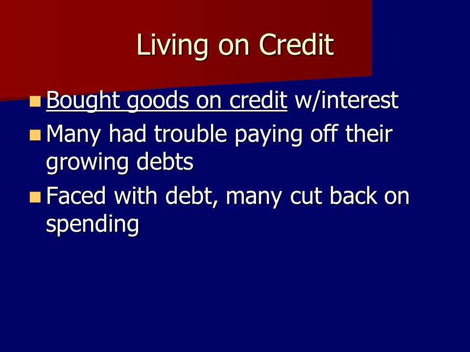 Living on Credit Bought goods on credit w/interest