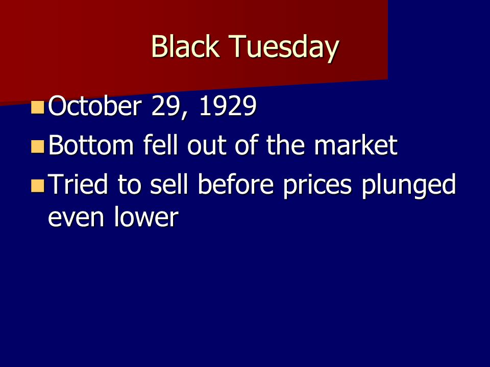 Black Tuesday October 29, 1929 Bottom fell out of the market