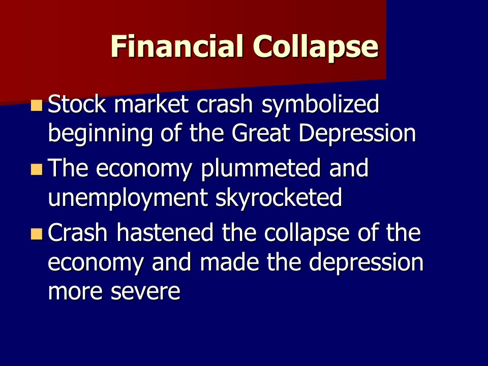 Financial Collapse Stock market crash symbolized beginning of the Great Depression. The economy plummeted and unemployment skyrocketed.