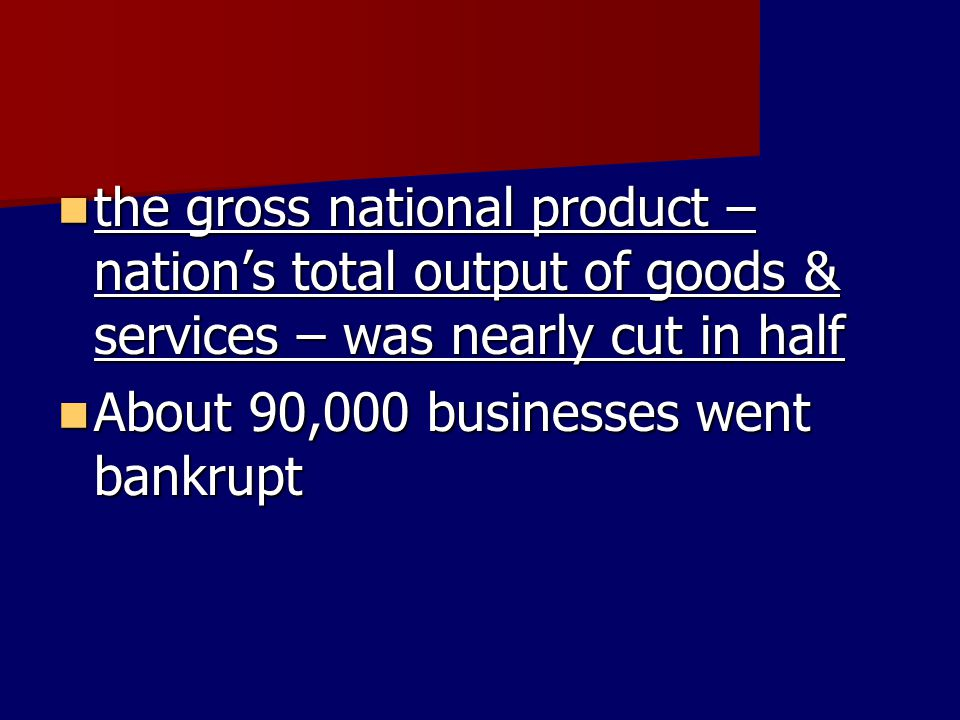the gross national product – nation's total output of goods & services – was nearly cut in half