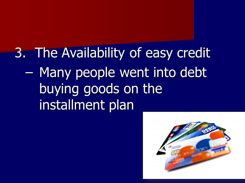 3. The Availability of easy credit