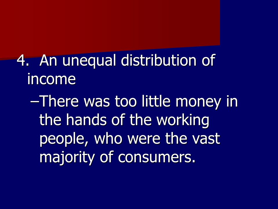 4. An unequal distribution of income