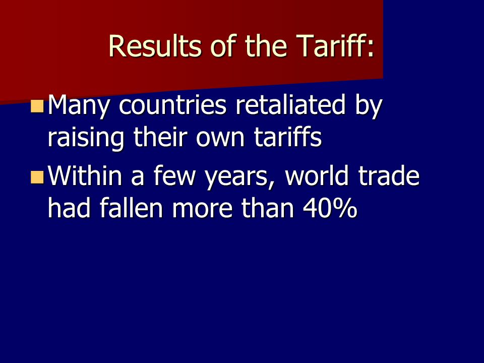 Results of the Tariff: Many countries retaliated by raising their own tariffs.