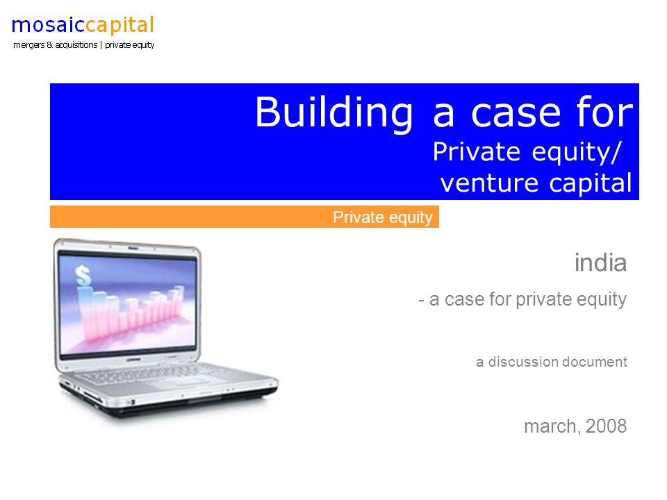Building a case for Private equity/ venture capital india