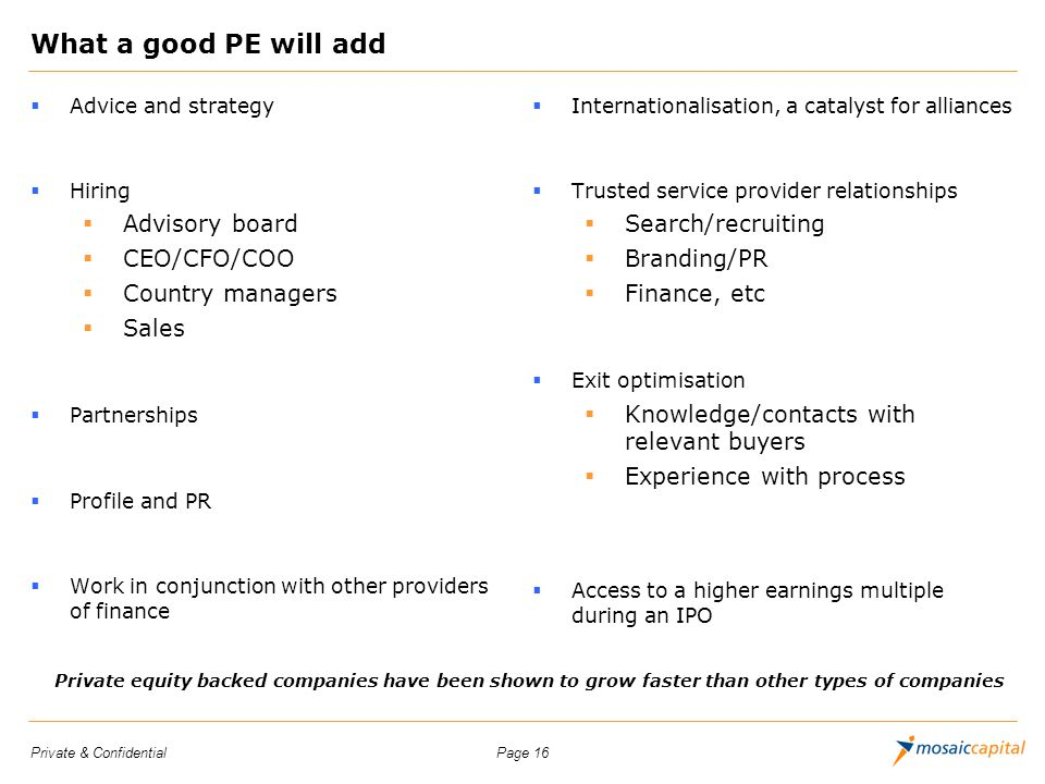 What a good PE will add Advisory board CEO/CFO/COO Country managers