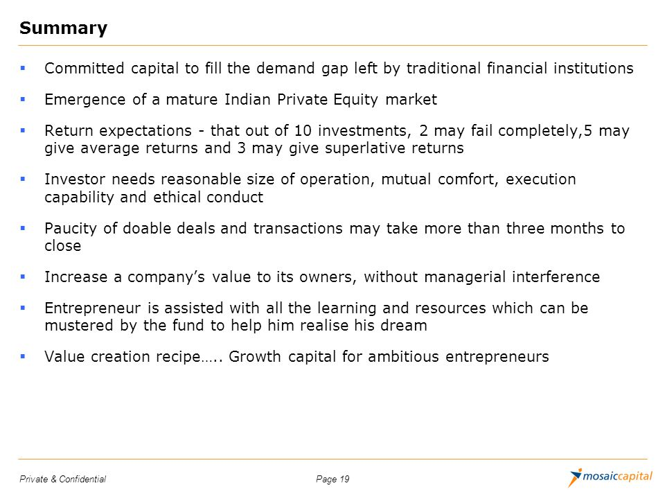 Summary Committed capital to fill the demand gap left by traditional financial institutions. Emergence of a mature Indian Private Equity market.