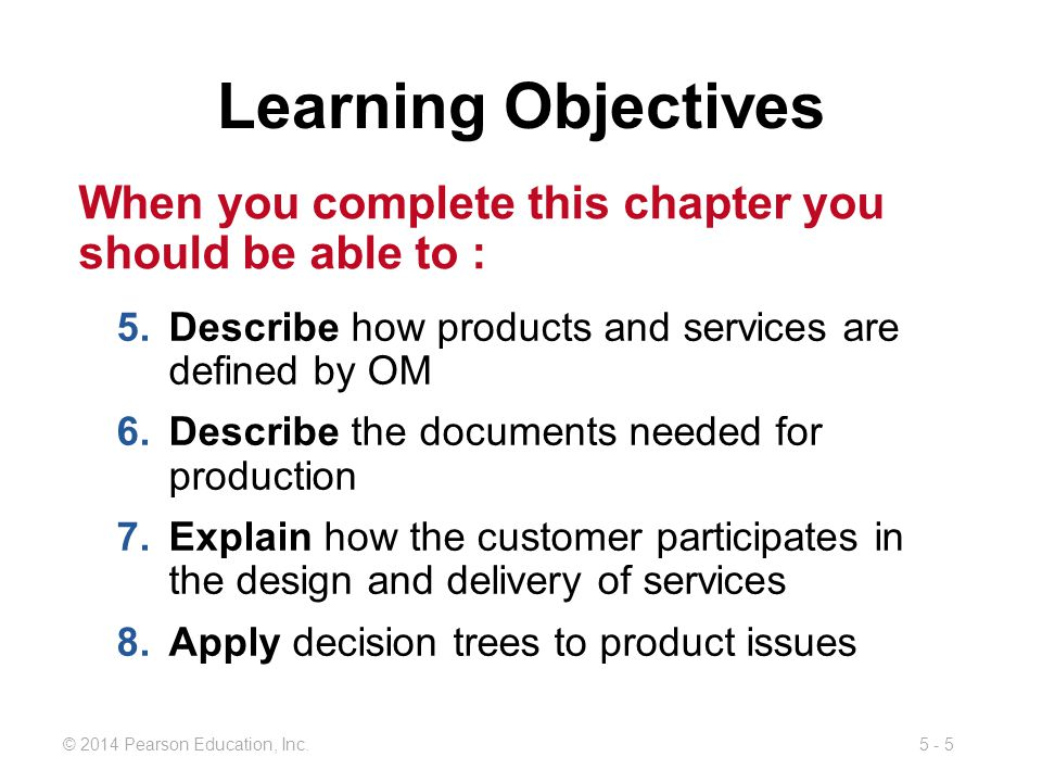 Learning Objectives When you complete this chapter you should be able to : Describe how products and services are defined by OM.