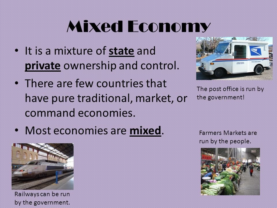 Mixed Economy It is a mixture of state and private ownership and control.