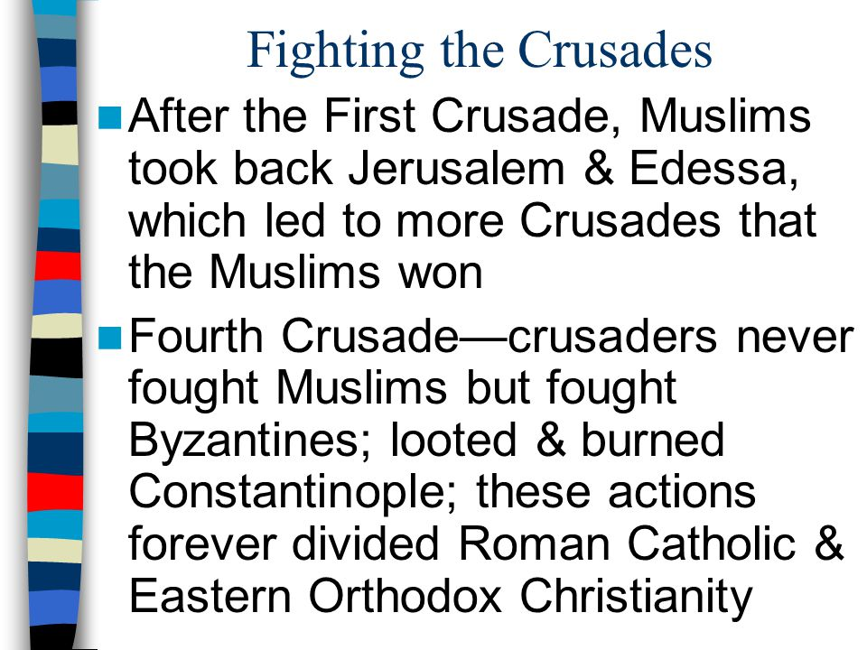 Fighting the Crusades After the First Crusade, Muslims took back Jerusalem & Edessa, which led to more Crusades that the Muslims won.