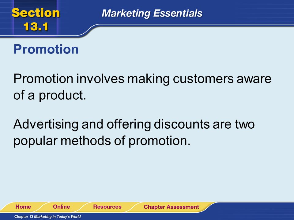 Promotion Promotion involves making customers aware of a product.
