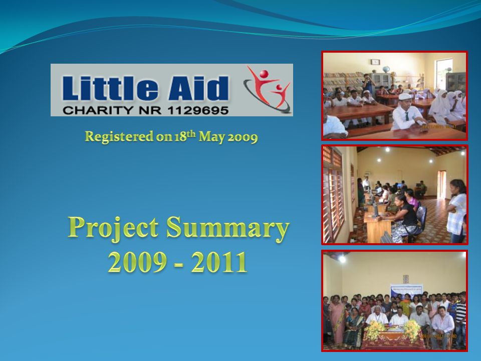 Registered on 18th May 2009 Project Summary 2009 - 2011