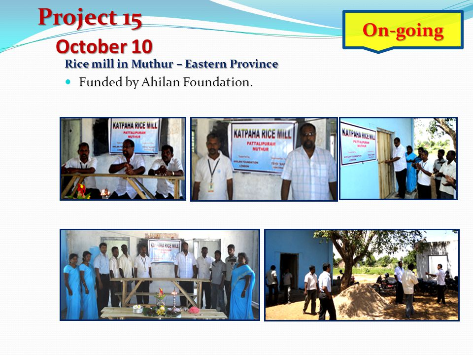 Project 15 October 10 On-going Funded by Ahilan Foundation.